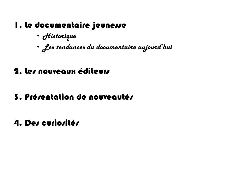 1. Le documentaire jeunesse Historique Les tendances du documentaire aujourdhui 2. Les nouveaux éditeurs 3. Présentation de nouveautés 4. Des curiosit