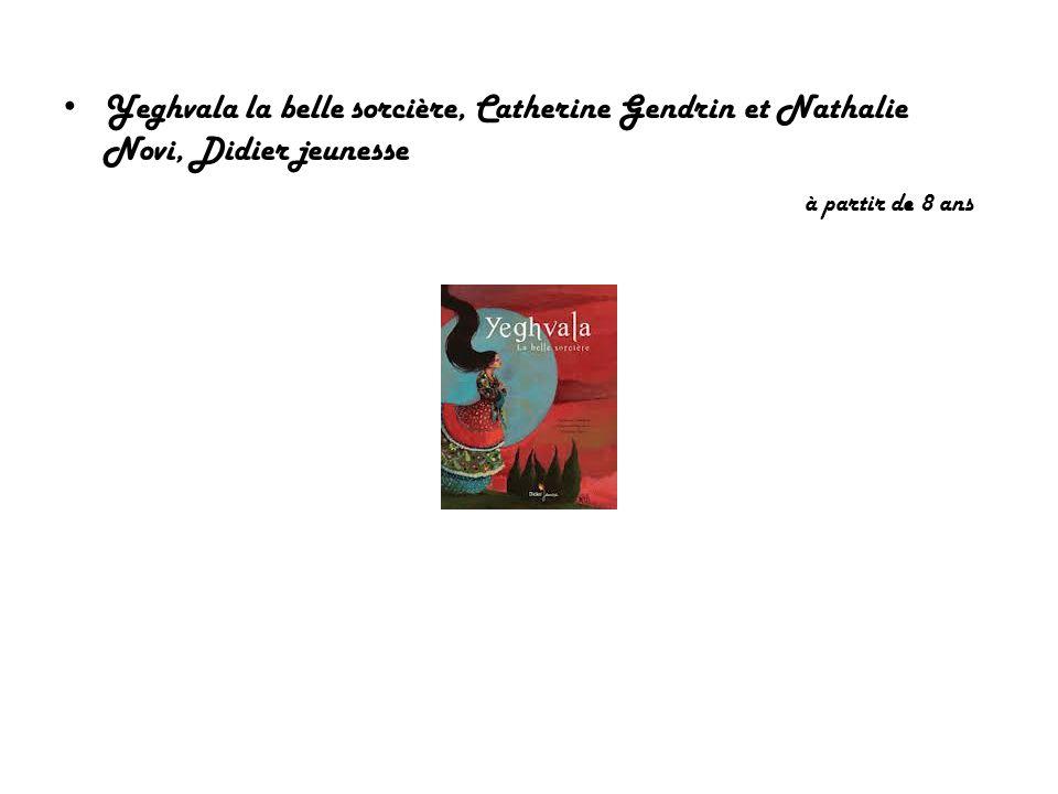 Yeghvala la belle sorcière, Catherine Gendrin et Nathalie Novi, Didier jeunesse à partir de 8 ans