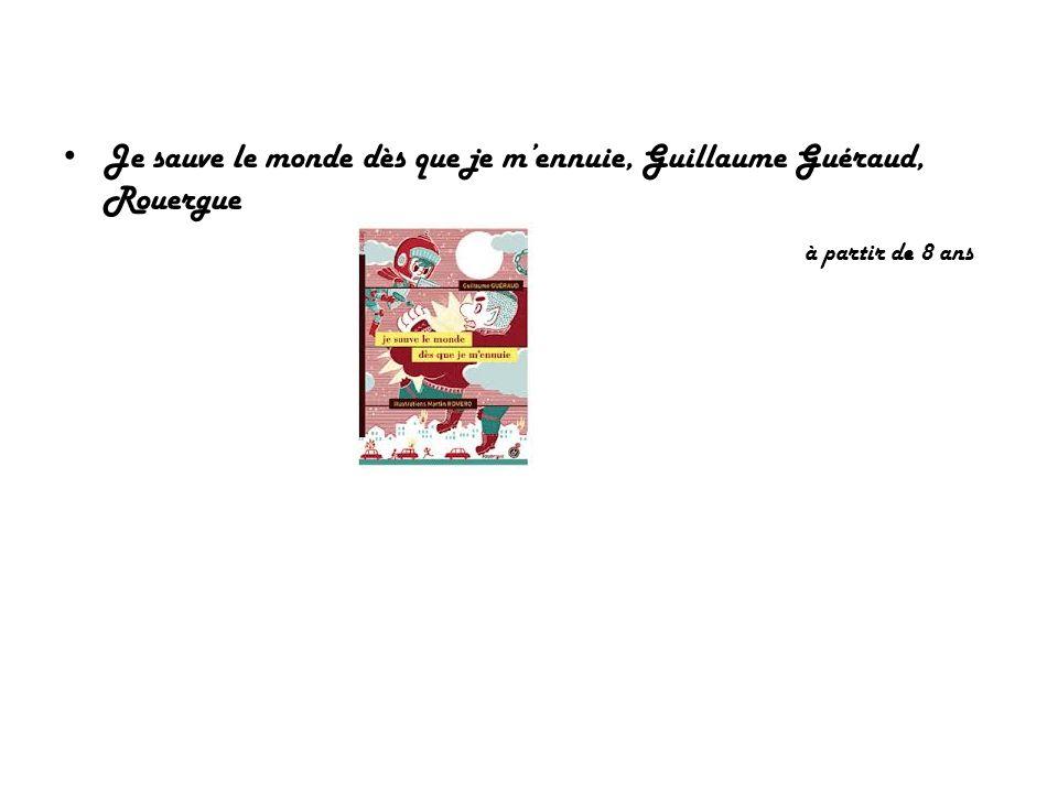 Je sauve le monde dès que je mennuie, Guillaume Guéraud, Rouergue à partir de 8 ans