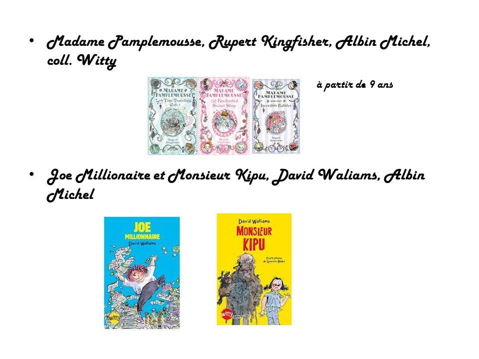 Madame Pamplemousse, Rupert Kingfisher, Albin Michel, coll. Witty à partir de 9 ans Joe Millionaire et Monsieur Kipu, David Waliams, Albin Michel