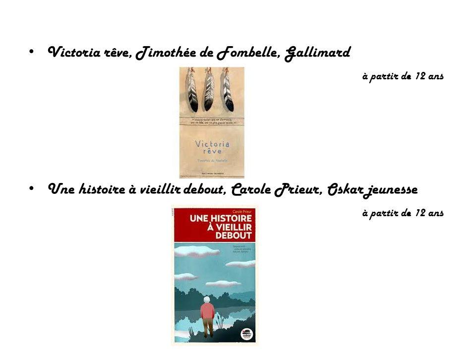 Victoria rêve, Timothée de Fombelle, Gallimard à partir de 12 ans Une histoire à vieillir debout, Carole Prieur, Oskar jeunesse à partir de 12 ans