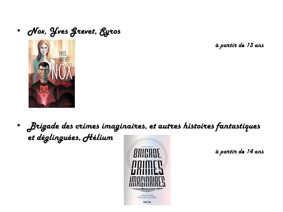 Nox, Yves Grevet, Syros à partir de 13 ans Brigade des crimes imaginaires, et autres histoires fantastiques et déglinguées, Hélium à partir de 14 ans