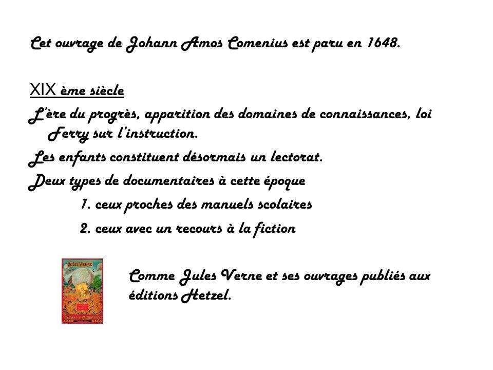 Cet ouvrage de Johann Amos Comenius est paru en 1648. XIX ème siècle Lère du progrès, apparition des domaines de connaissances, loi Ferry sur linstruc