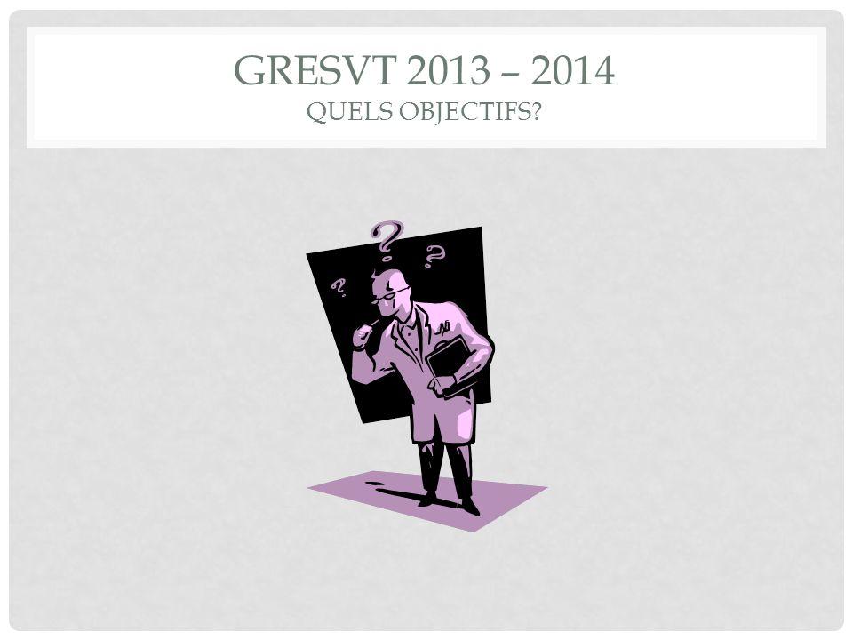 GRESVT 2013 – 2014 QUELS OBJECTIFS?