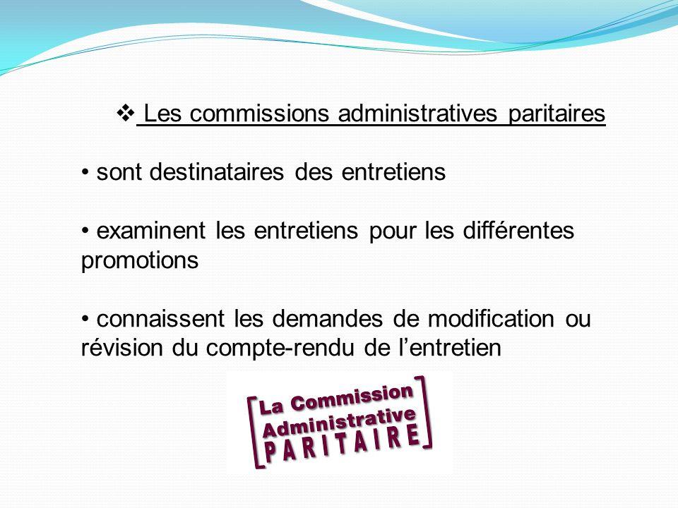 Les commissions administratives paritaires sont destinataires des entretiens examinent les entretiens pour les différentes promotions connaissent les