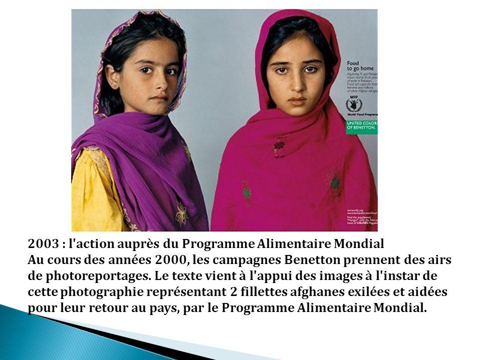 2003 : l'action auprès du Programme Alimentaire Mondial Au cours des années 2000, les campagnes Benetton prennent des airs de photoreportages. Le text
