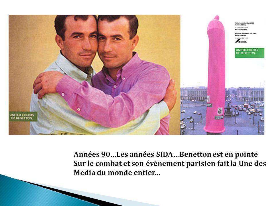 Années 90…Les années SIDA…Benetton est en pointe Sur le combat et son évènement parisien fait la Une des Media du monde entier…