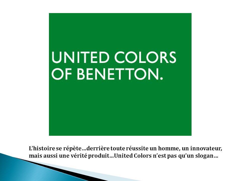 Lhistoire se répète…derrière toute réussite un homme, un innovateur, mais aussi une vérité produit…United Colors nest pas quun slogan…