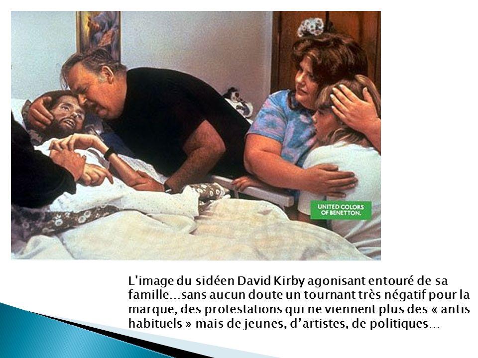 L'image du sidéen David Kirby agonisant entouré de sa famille…sans aucun doute un tournant très négatif pour la marque, des protestations qui ne vienn
