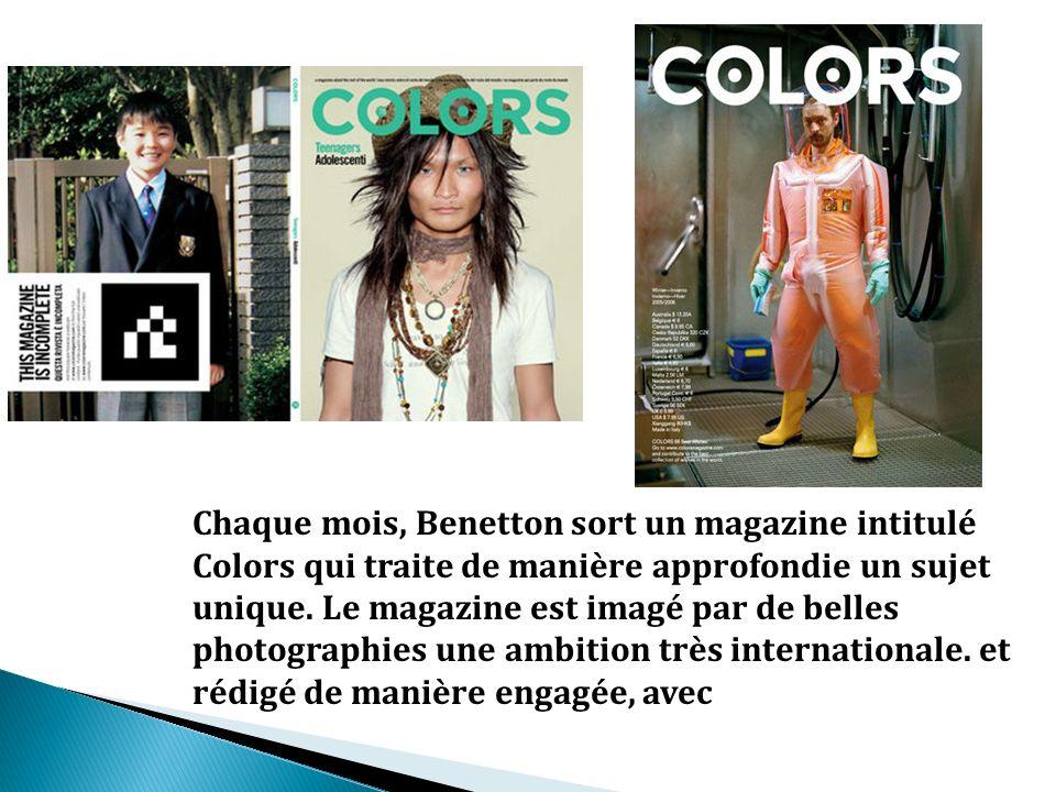 Chaque mois, Benetton sort un magazine intitulé Colors qui traite de manière approfondie un sujet unique. Le magazine est imagé par de belles photogra
