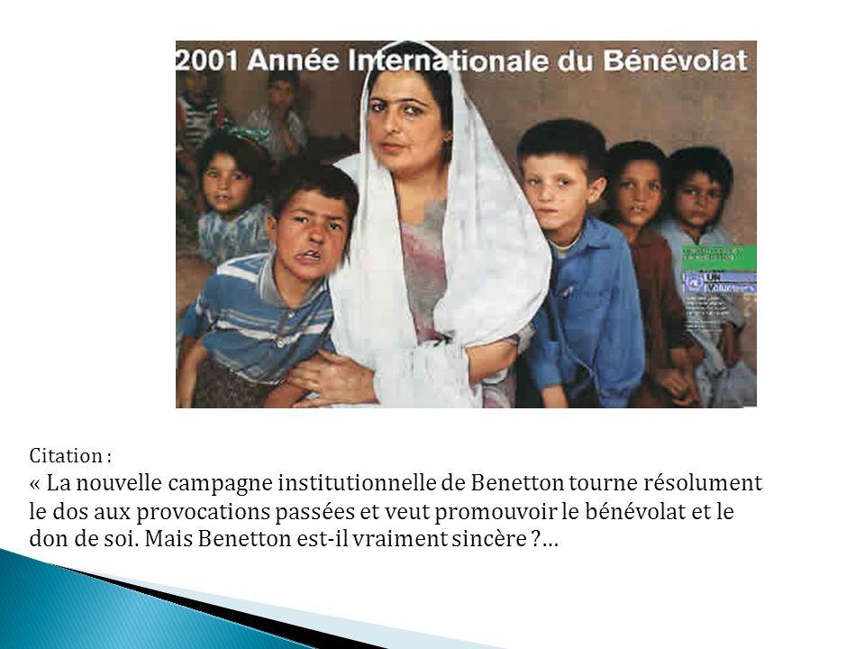 Citation : « La nouvelle campagne institutionnelle de Benetton tourne résolument le dos aux provocations passées et veut promouvoir le bénévolat et le