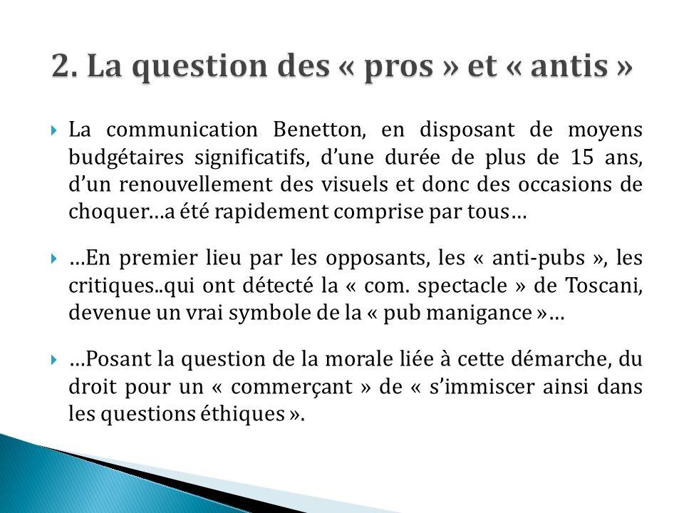 La communication Benetton, en disposant de moyens budgétaires significatifs, dune durée de plus de 15 ans, dun renouvellement des visuels et donc des