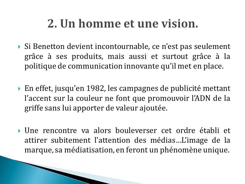 Si Benetton devient incontournable, ce nest pas seulement grâce à ses produits, mais aussi et surtout grâce à la politique de communication innovante