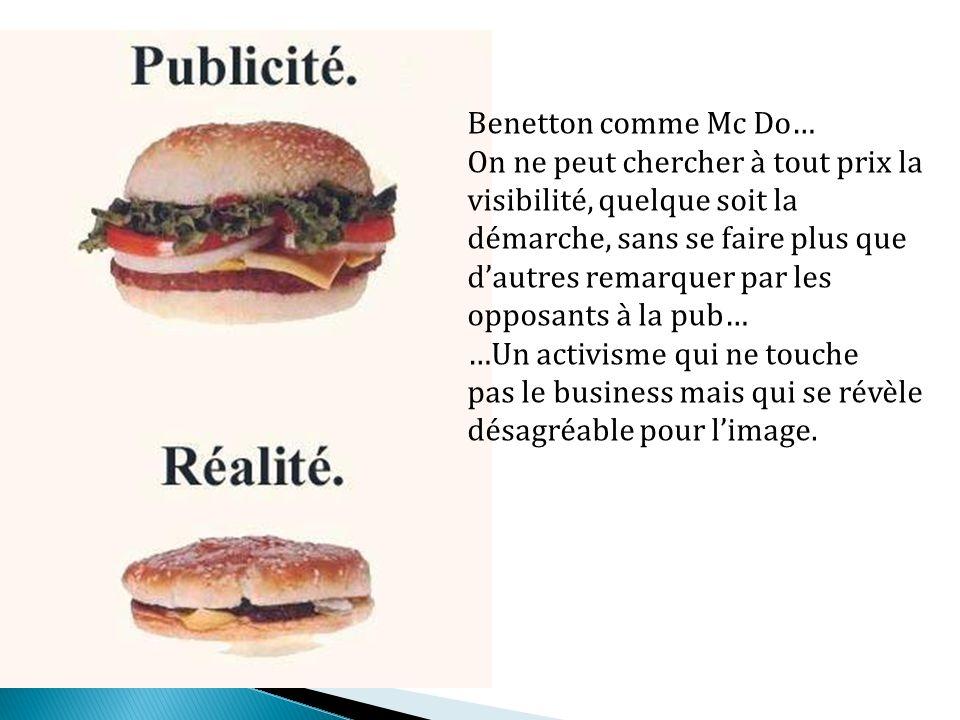 Benetton comme Mc Do… On ne peut chercher à tout prix la visibilité, quelque soit la démarche, sans se faire plus que dautres remarquer par les opposa