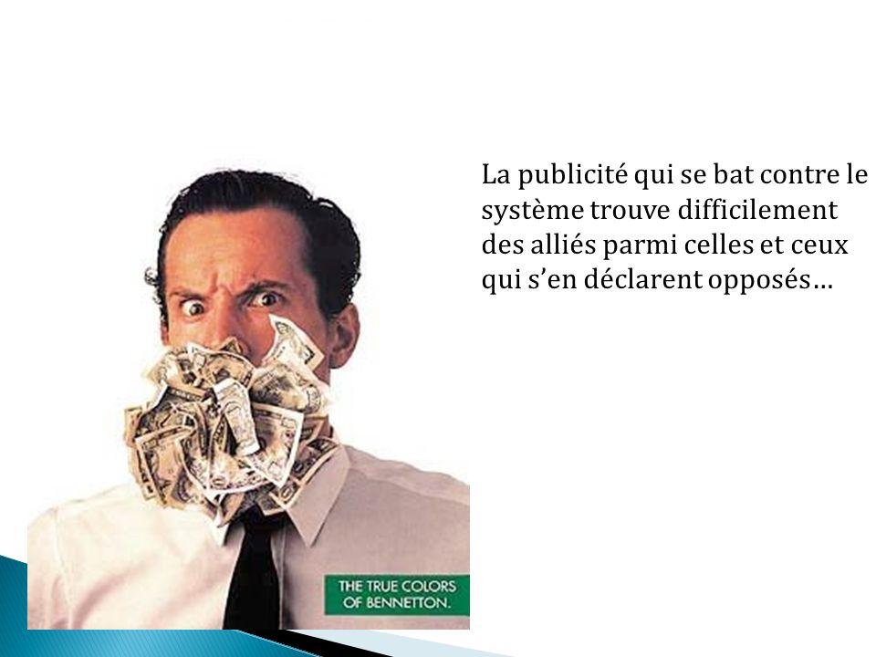La publicité qui se bat contre le système trouve difficilement des alliés parmi celles et ceux qui sen déclarent opposés…
