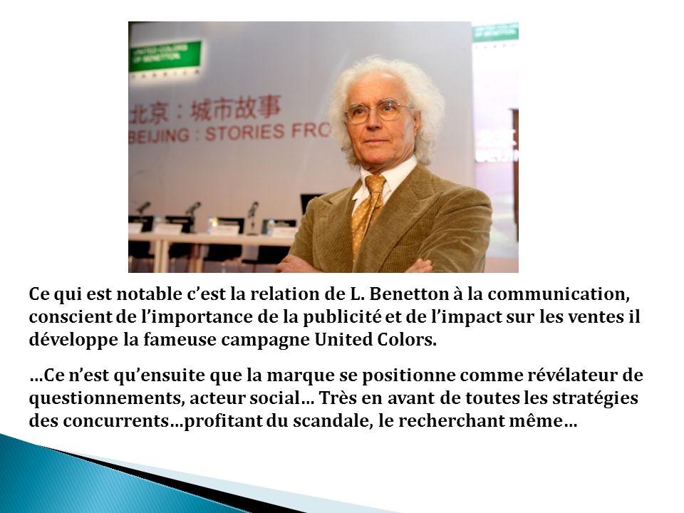 Ce qui est notable cest la relation de L. Benetton à la communication, conscient de limportance de la publicité et de limpact sur les ventes il dévelo