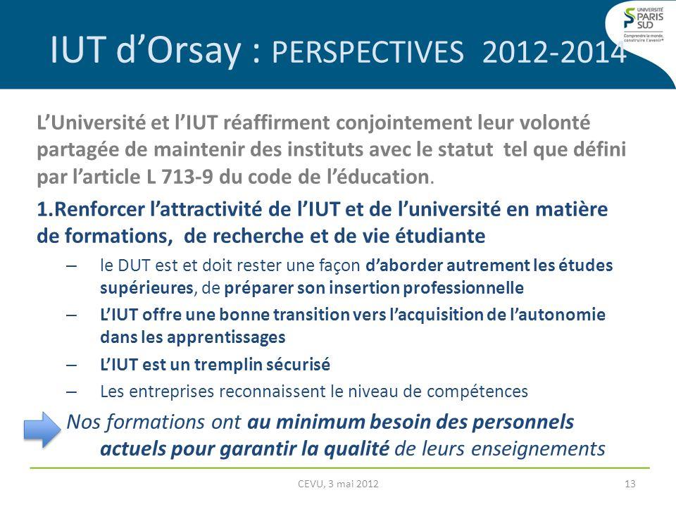 IUT dOrsay : PERSPECTIVES 2012-2014 LUniversité et lIUT réaffirment conjointement leur volonté partagée de maintenir des instituts avec le statut tel