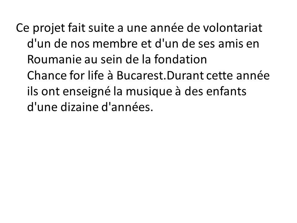 Ce projet fait suite a une année de volontariat d'un de nos membre et d'un de ses amis en Roumanie au sein de la fondation Chance for life à Bucarest.