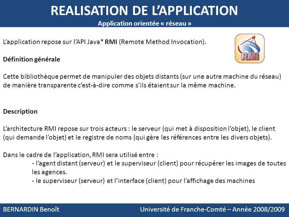 BERNARDIN Benoît Université de Franche-Comté – Année 2008/2009 REALISATION DE LAPPLICATION Application orientée « réseau » Lapplication repose sur lAP