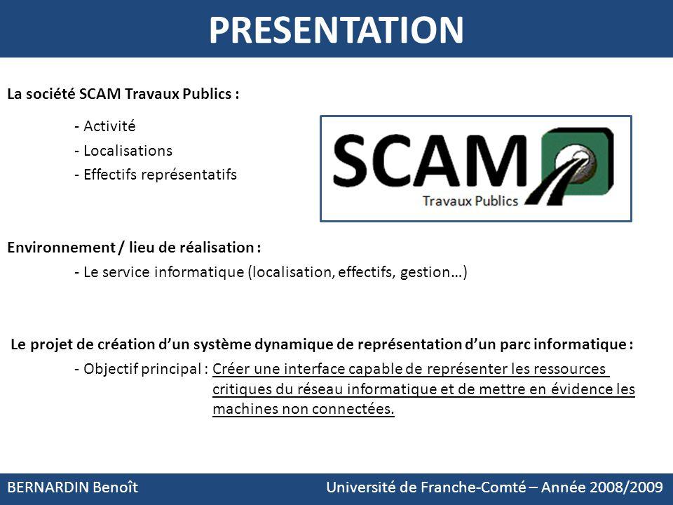 PRESENTATION BERNARDIN Benoît Université de Franche-Comté – Année 2008/2009 La société SCAM Travaux Publics : - Activité - Localisations - Effectifs r