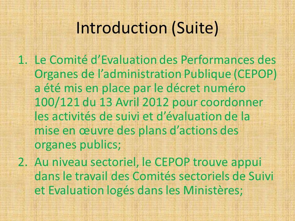 Introduction (Suite) 1.Le Comité dEvaluation des Performances des Organes de ladministration Publique (CEPOP) a été mis en place par le décret numéro