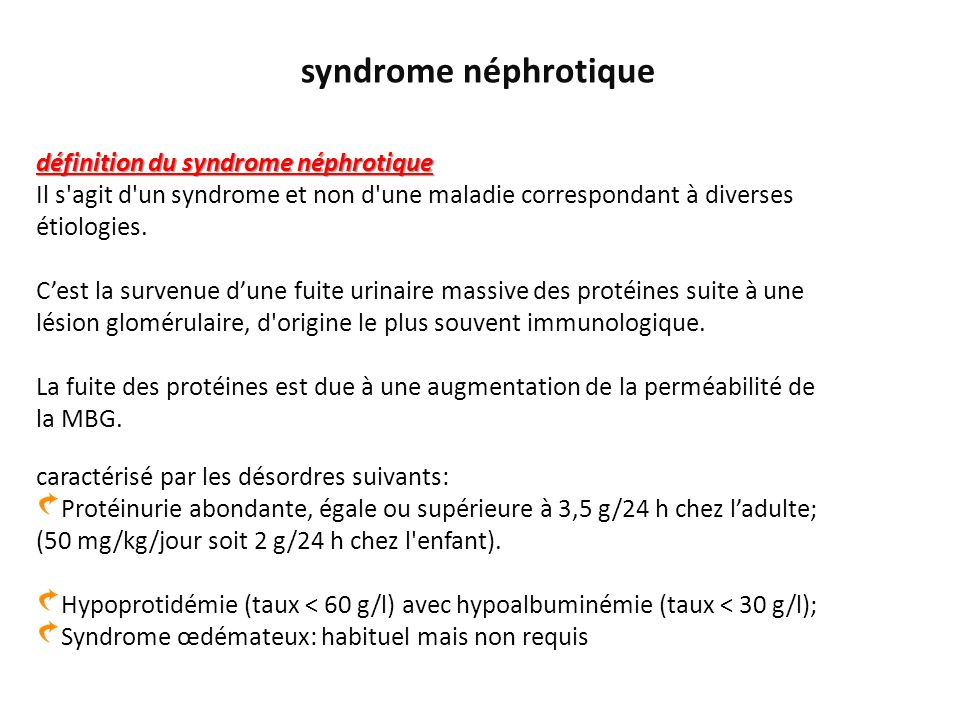 définition du syndrome néphrotique Il s'agit d'un syndrome et non d'une maladie correspondant à diverses étiologies. caractérisé par les désordres sui
