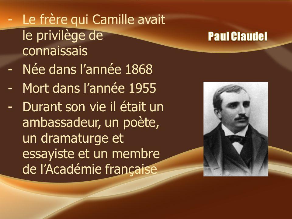 -Le frère qui Camille avait le privilège de connaissais -Née dans lannée 1868 -Mort dans lannée 1955 -Durant son vie il était un ambassadeur, un poète