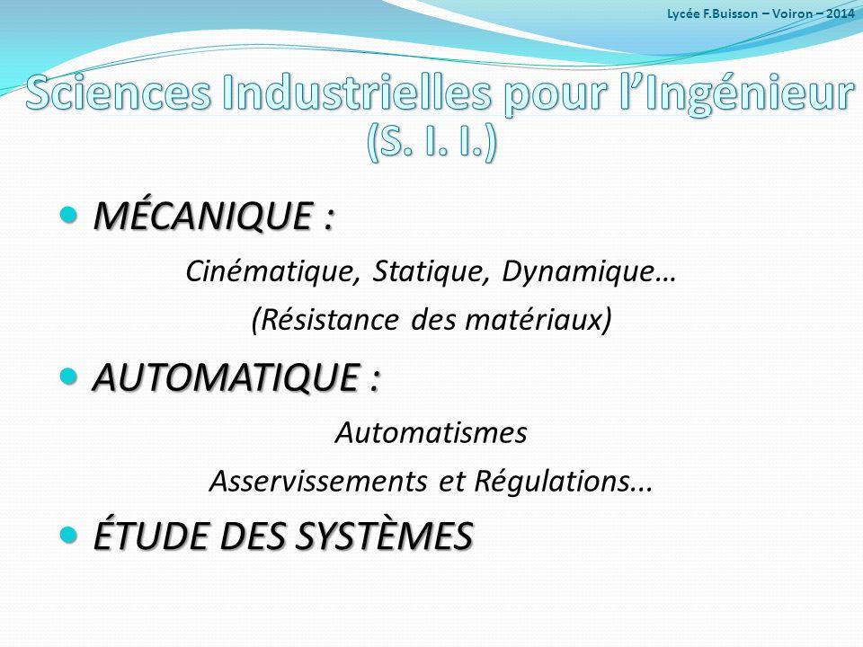 Cinématique, Statique, Dynamique… (Résistance des matériaux) Automatismes Asservissements et Régulations... AUTOMATIQUE : AUTOMATIQUE : MÉCANIQUE : MÉ