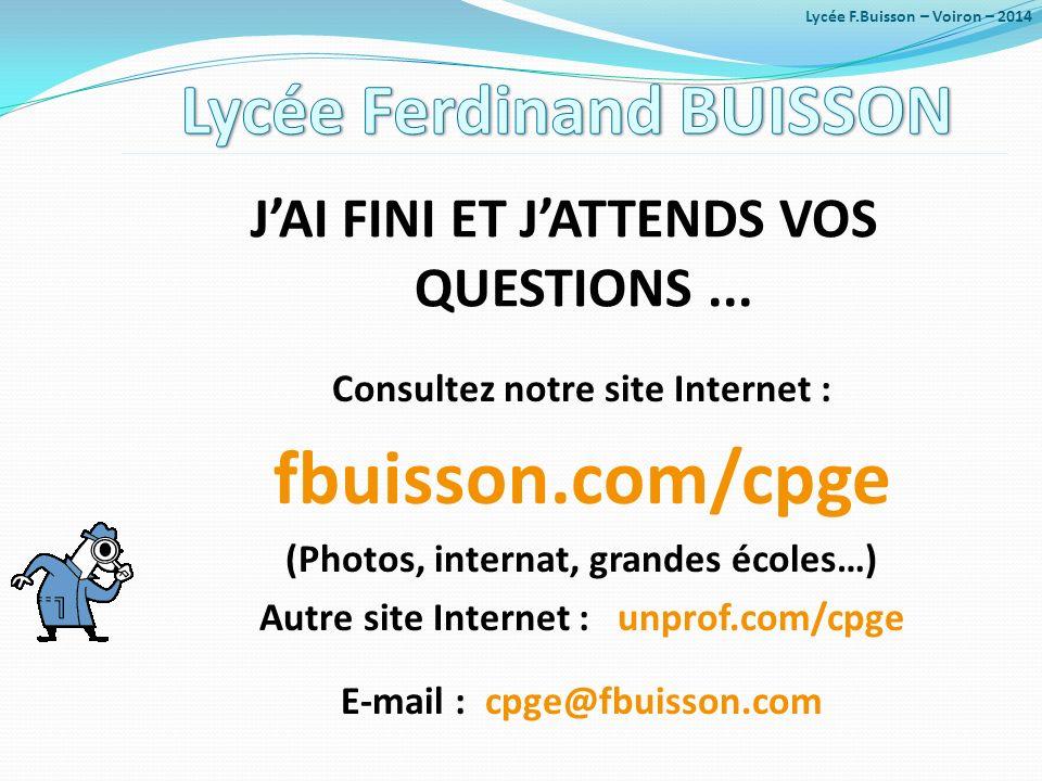 JAI FINI ET JATTENDS VOS QUESTIONS... Consultez notre site Internet : fbuisson.com/cpge (Photos, internat, grandes écoles…) Autre site Internet : unpr