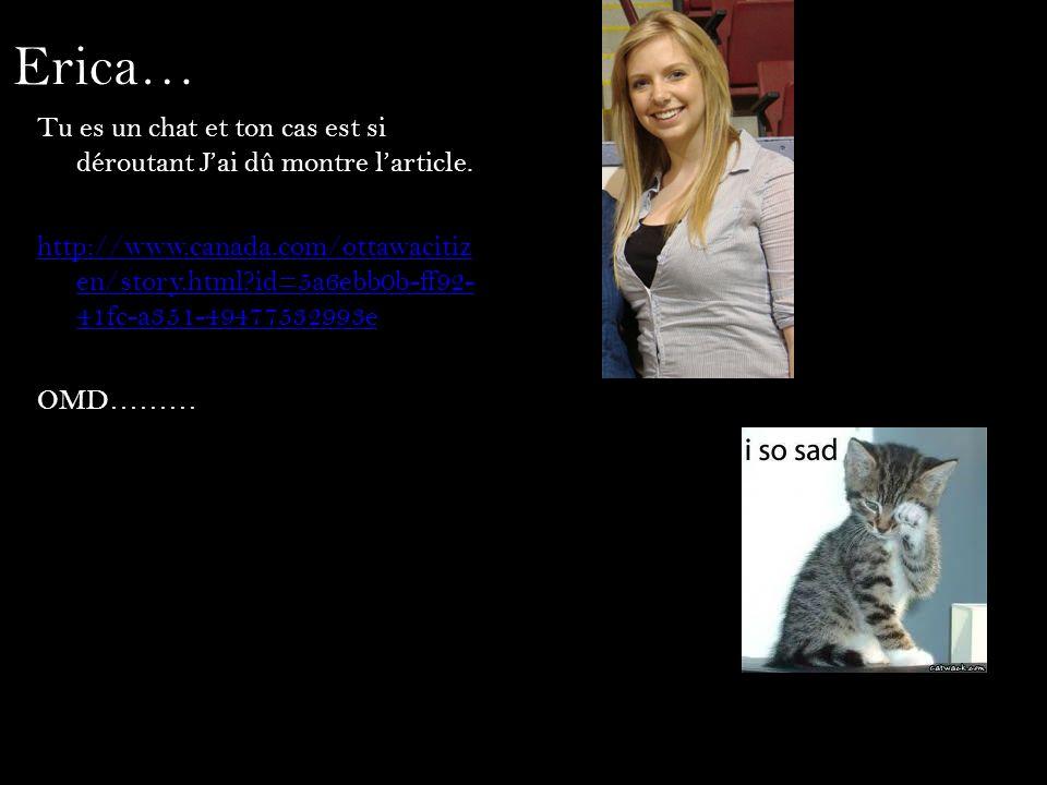 Erica… Tu es un chat et ton cas est si déroutant Jai dû montre larticle. http://www.canada.com/ottawacitiz en/story.html?id=5a6ebb0b-ff92- 41fc-a351-4