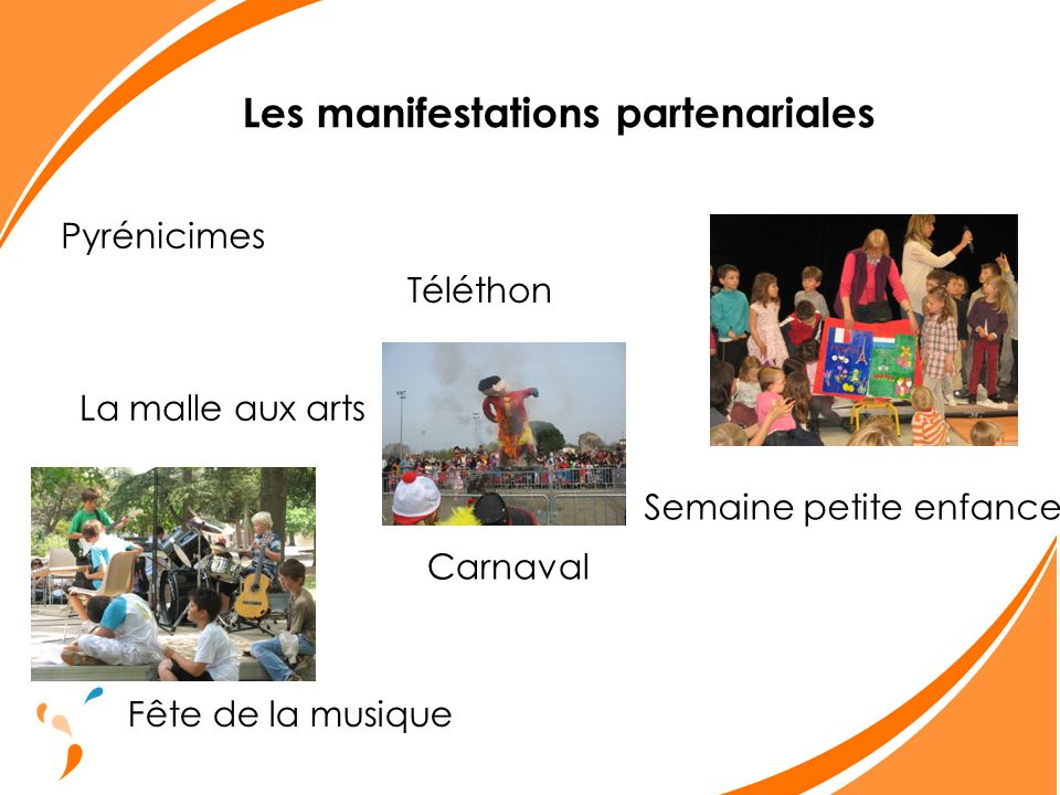 Les manifestations partenariales Pyrénicimes Téléthon Fête de la musique Semaine petite enfance Carnaval La malle aux arts