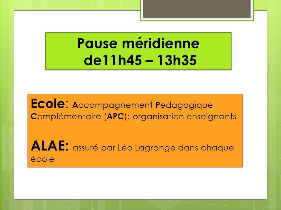 Pause méridienne de11h45 – 13h35 Ecole : A ccompagnement P édagogique C omplémentaire ( APC ): organisation enseignants ALAE: assuré par Léo Lagrange