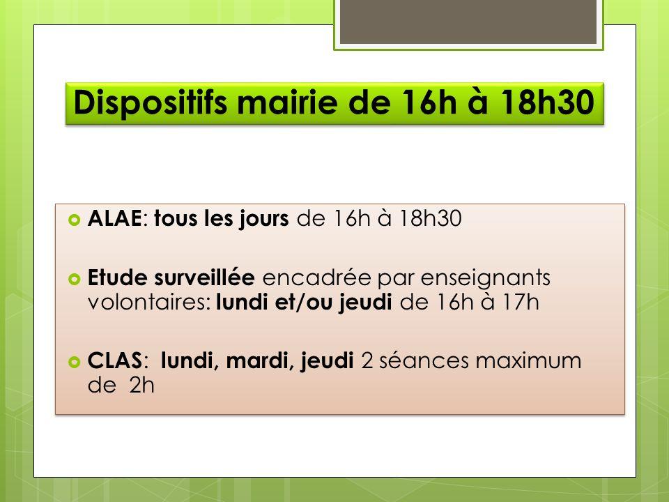Dispositifs mairie de 16h à 18h30 ALAE : tous les jours de 16h à 18h30 Etude surveillée encadrée par enseignants volontaires: lundi et/ou jeudi de 16h