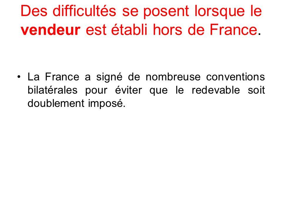Des difficultés se posent lorsque le vendeur est établi hors de France. La France a signé de nombreuse conventions bilatérales pour éviter que le rede