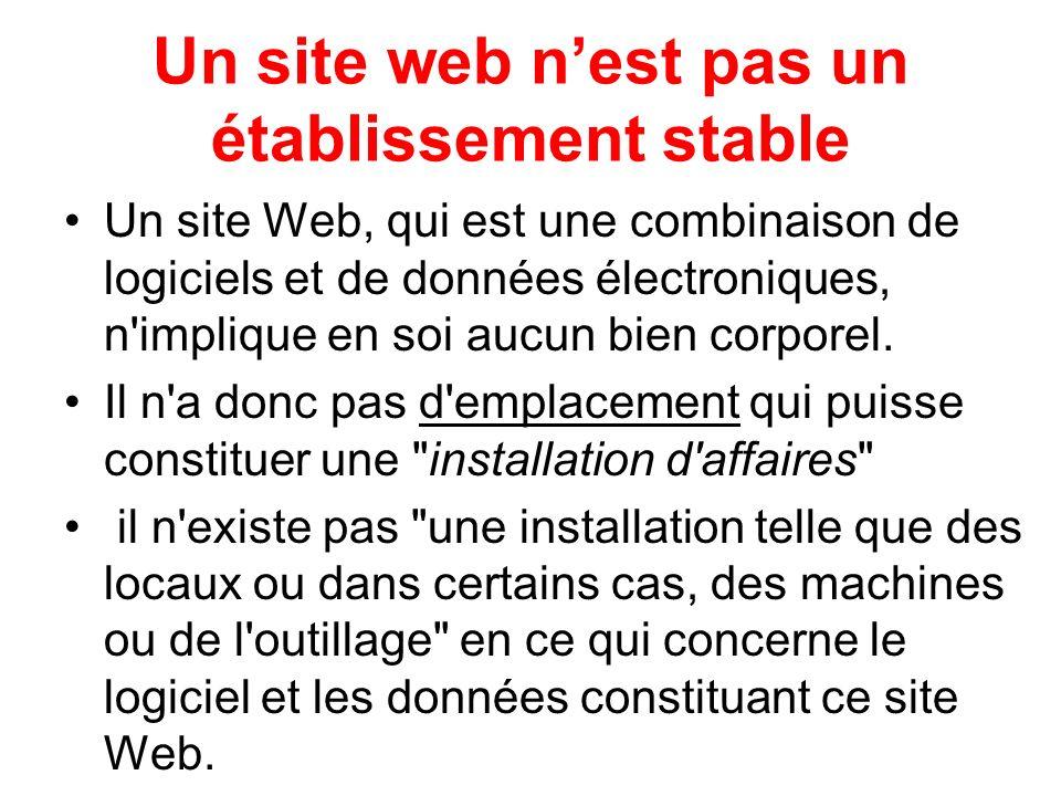 Un site web nest pas un établissement stable Un site Web, qui est une combinaison de logiciels et de données électroniques, n'implique en soi aucun bi