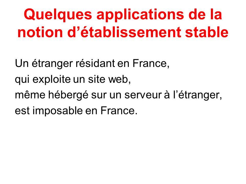 Quelques applications de la notion détablissement stable Un étranger résidant en France, qui exploite un site web, même hébergé sur un serveur à létra
