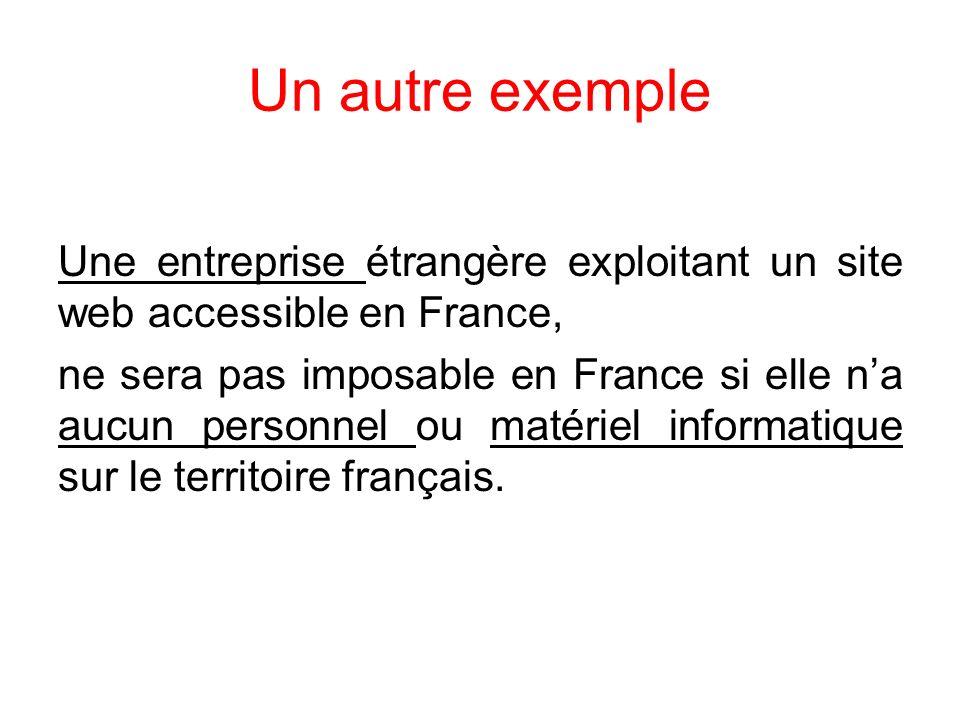 Un autre exemple Une entreprise étrangère exploitant un site web accessible en France, ne sera pas imposable en France si elle na aucun personnel ou m