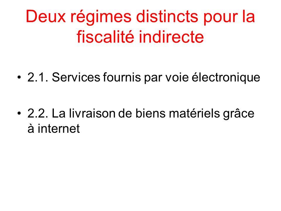 Deux régimes distincts pour la fiscalité indirecte 2.1. Services fournis par voie électronique 2.2. La livraison de biens matériels grâce à internet
