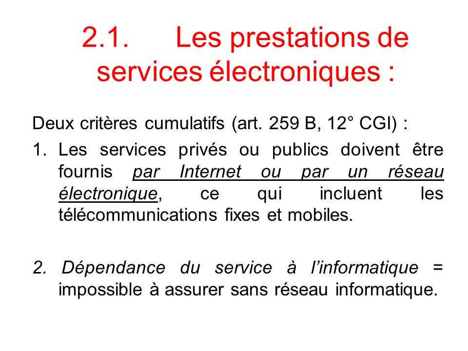 2.1.Les prestations de services électroniques : Deux critères cumulatifs (art. 259 B, 12° CGI) : 1.Les services privés ou publics doivent être fournis