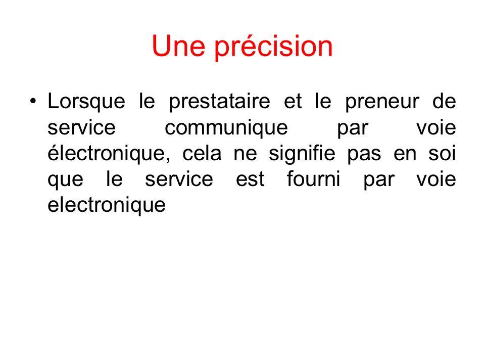 Une précision Lorsque le prestataire et le preneur de service communique par voie électronique, cela ne signifie pas en soi que le service est fourni