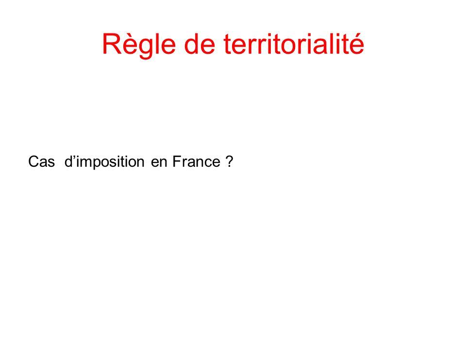 Règle de territorialité Cas dimposition en France ?