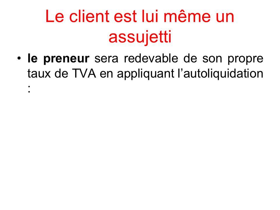 Le client est lui même un assujetti le preneur sera redevable de son propre taux de TVA en appliquant lautoliquidation :