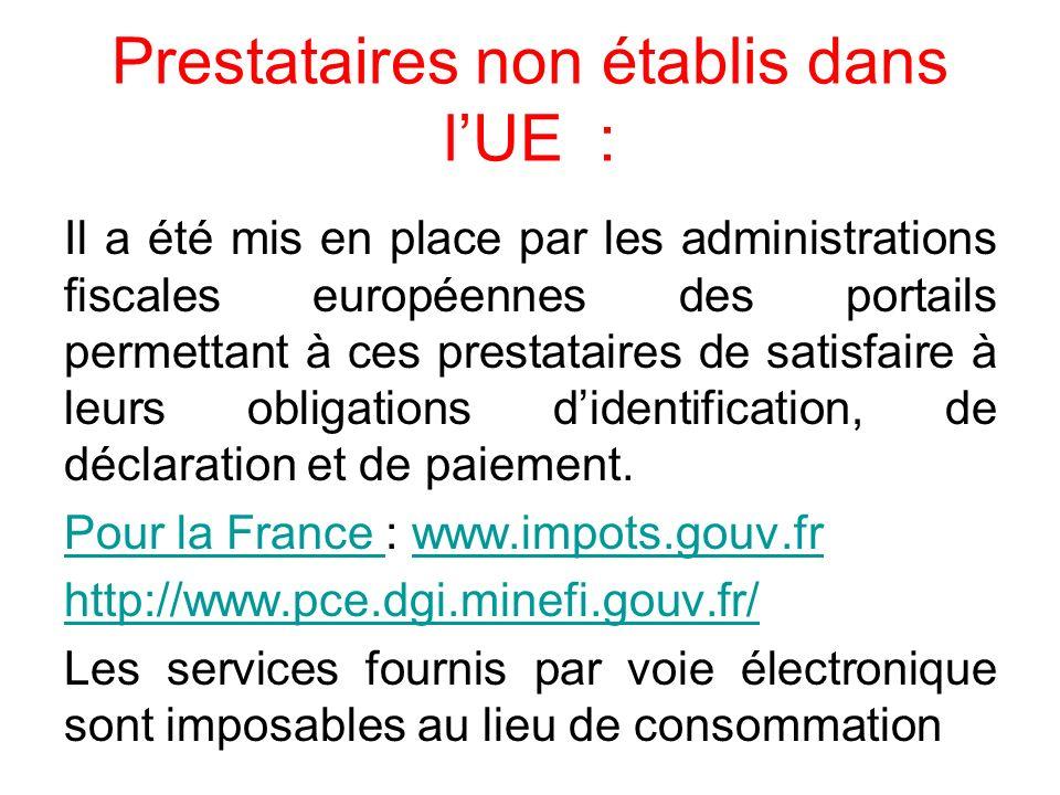 Prestataires non établis dans lUE : Il a été mis en place par les administrations fiscales européennes des portails permettant à ces prestataires de s