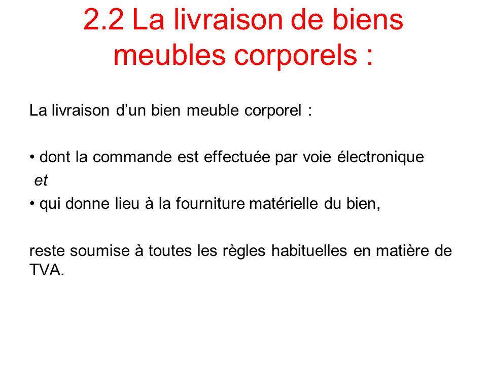 2.2La livraison de biens meubles corporels : La livraison dun bien meuble corporel : dont la commande est effectuée par voie électronique et qui donne