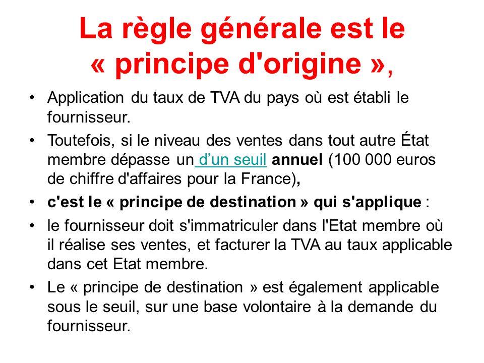 La règle générale est le « principe d'origine », Application du taux de TVA du pays où est établi le fournisseur. Toutefois, si le niveau des ventes d