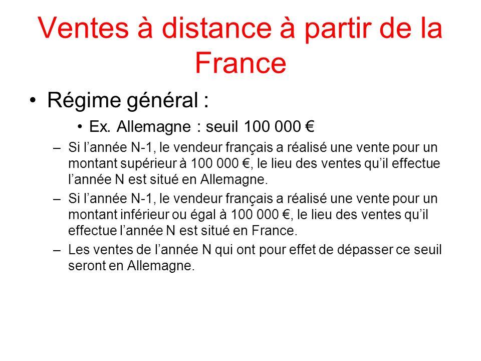 Ventes à distance à partir de la France Régime général : Ex. Allemagne : seuil 100 000 –Si lannée N-1, le vendeur français a réalisé une vente pour un