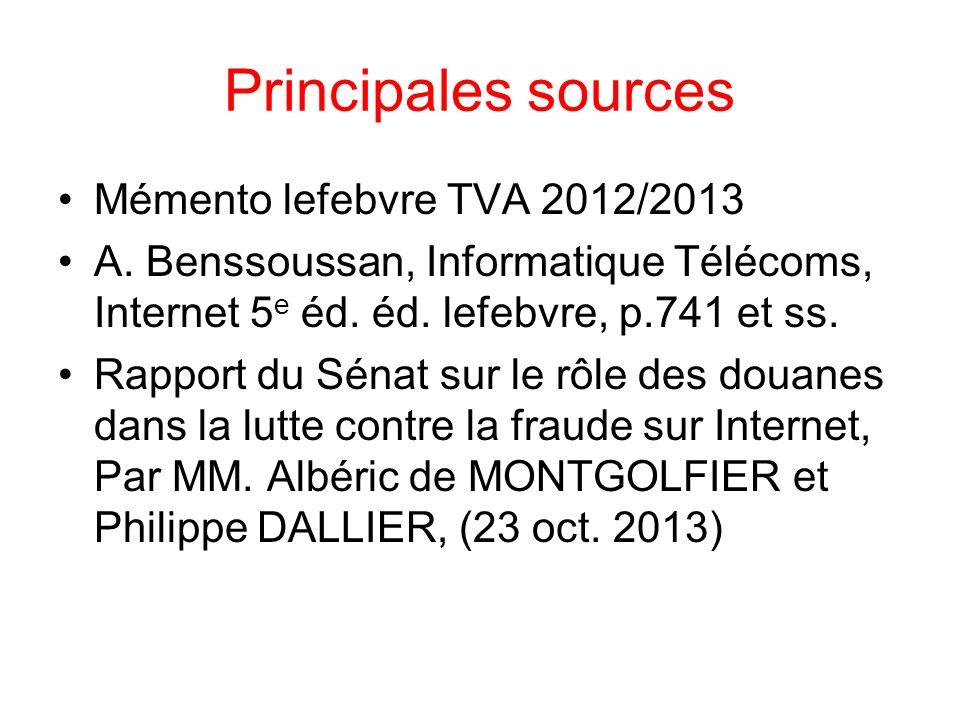 Principales sources Mémento lefebvre TVA 2012/2013 A. Benssoussan, Informatique Télécoms, Internet 5 e éd. éd. lefebvre, p.741 et ss. Rapport du Sénat