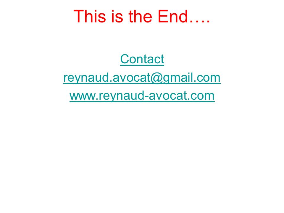 This is the End…. Contact reynaud.avocat@gmail.com www.reynaud-avocat.com