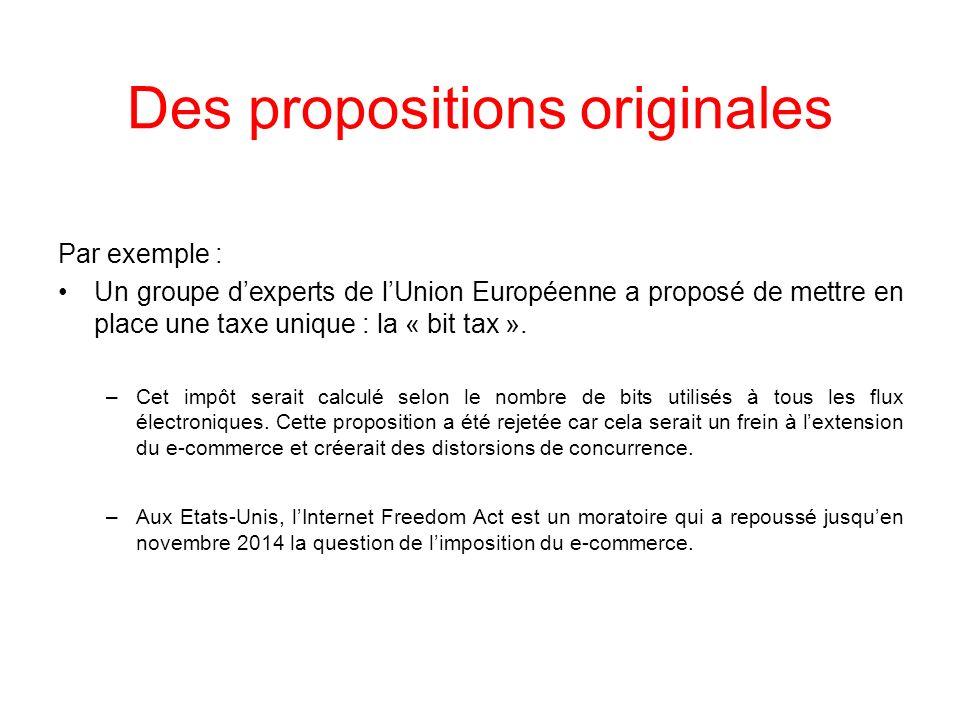Des propositions originales Par exemple : Un groupe dexperts de lUnion Européenne a proposé de mettre en place une taxe unique : la « bit tax ». –Cet