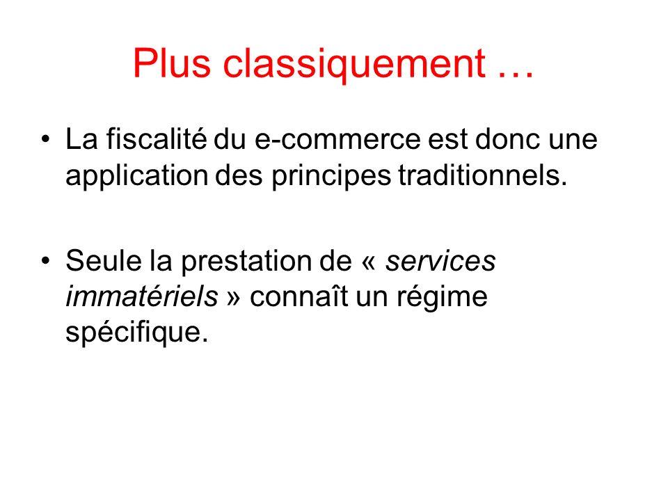 Plus classiquement … La fiscalité du e-commerce est donc une application des principes traditionnels. Seule la prestation de « services immatériels »